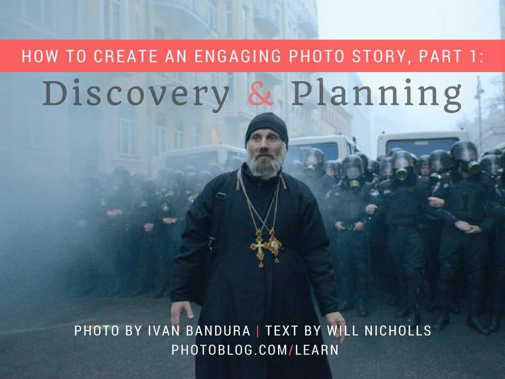 Cómo crear una historia fotográfica atractiva, Parte 1: Descubrimiento y planificación